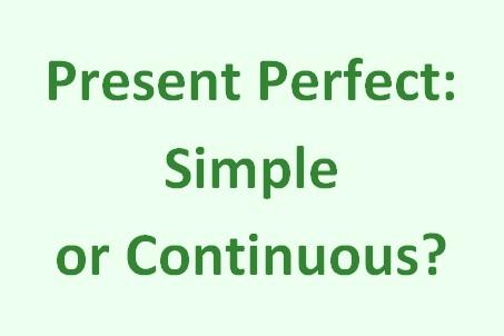 презент перфект или презент перфект континиус