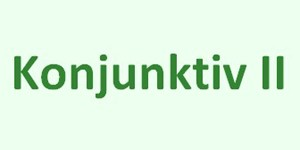 Konjunktiv II в немецком языке